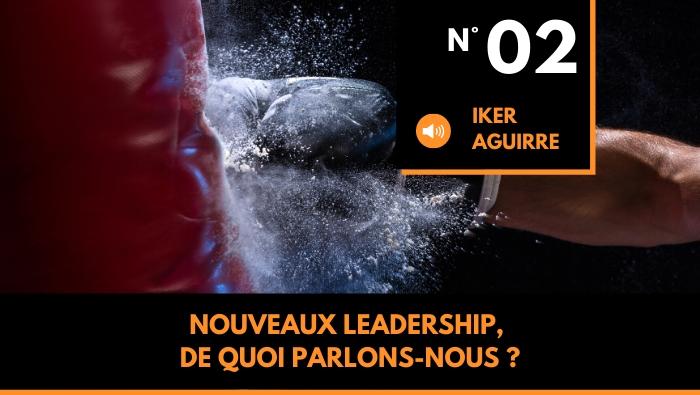 Episode n°2: Nouveau Leadership, de quoi parlons nous ?