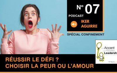 Episode n°7 : Réussir le défi ? Une question de posture : choisir la peur ou l'amour ?