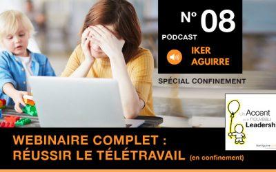 Episode n°8 : Webinaire intégral, Bien Travailler, Bien Vivre et Bien Réussir le Télétravail (en confinement)