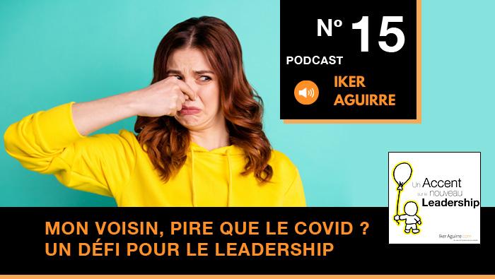 Episode 15 : Mon Voisin, pire que le COVID ? Un nouveau défi pour le leadership.