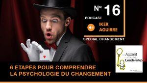 Podcast Episode 16 - Six étapes pour comprendre la psychologie du changement