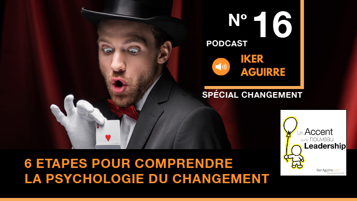 Episode 16 : Six Etapes pour Comprendre la Psychologie du Changement