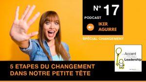 Podcast Episode 17 - Cinq étapes du changement dans notre petite tête