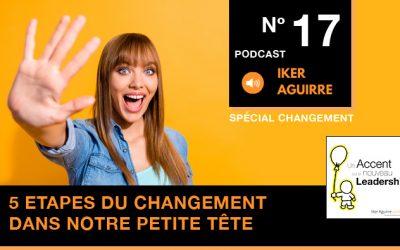 Episode 17 : Cinq étapes pour vivre le changement dans notre petite tête