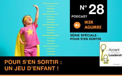 Episode n°28 : Pour vous en sortir, un jeu d'enfant !