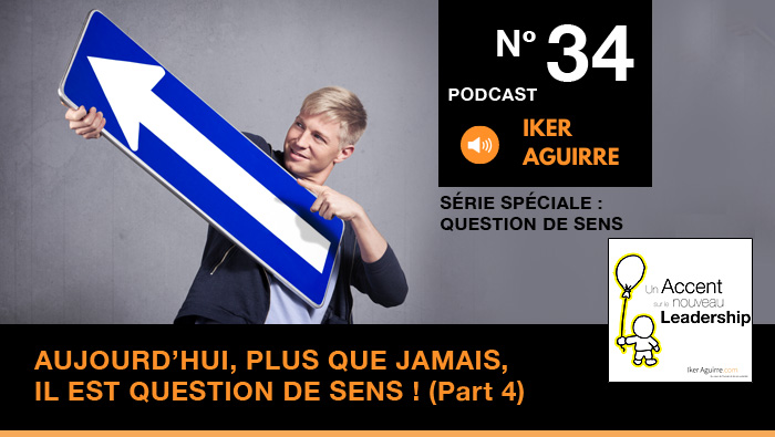 Podcast Episode 34 - Aujourd'hui, plus que jamais, il est question de sens ! (4ème partie)