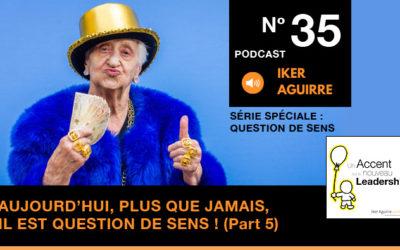 Episode n°35 : Aujourd'hui, plus que jamais, il est question de sens (partie 5) – Les Valeurs