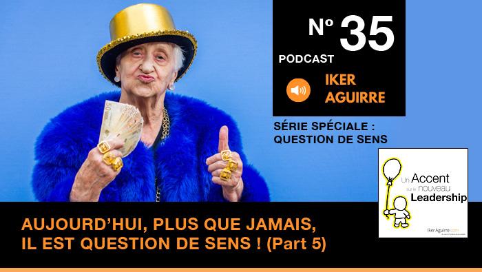 Podcast Episode 35 - Aujourd'hui, plus que jamais, il est question de sens ! (5ème partie)