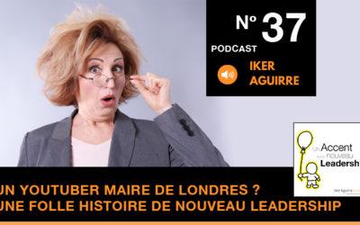 Episode n°37 : Un YouTuber Maire de Londres ? Une folle histoire de Nouveau Leadership.