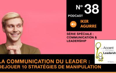 Episode n°38 : La Communication du Leader, Déjouer 10 Stratégies de Manipulation
