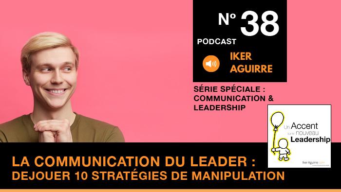 Podcast Episode 38 - La Communication du Leader - Déjouer 10 Stratégies de Manipulation