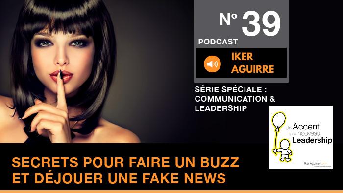 Podcast 40 : Communication du Leader, Secrets Marketing pour faire un Buzz et déjouer une Fake News