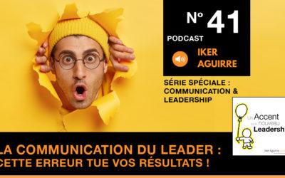 Podcast 41 : Communication du Leader, Notre Pire Erreur de Communication (et Comment Faire Autrement !)